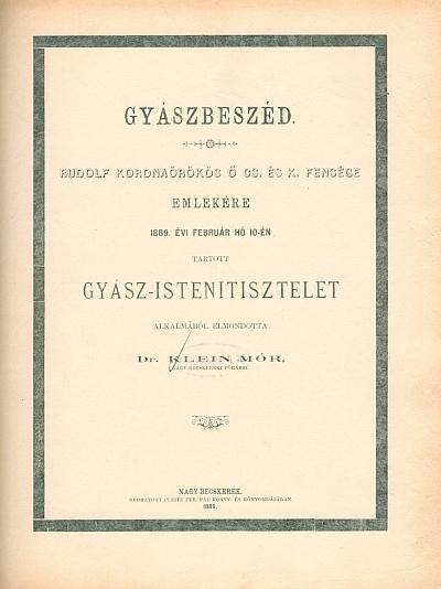 Gyászbeszéd Rudolf koronaörökös ... emlékére 1889. évi február hó 10-én tartott Gyász-Istenitisztelet alkalmából ...