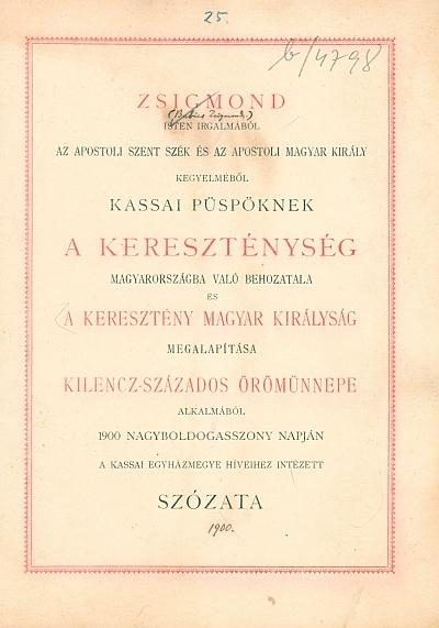 Zsigmond ... kassai püspöknek ... a kereszténység Magyarországba való behozatala és a keresztény Magyar Királyság megalapítása kilenc-százados örömünnepe alkalmából ... a kassai egyházmegye híveihez intézett szózata