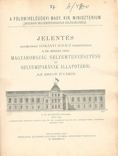 Jelentés ... Darányi Ignácz ... úrhoz Magyarország selyemtenyésztésére és selyemiparának állapotáról az 1899-ik évben