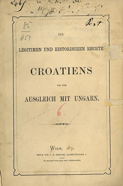Die legitimen und historischen Rechte Croatiens und der Ausgleich mit Ungarn