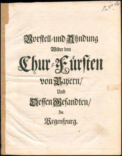 Vorstell- und Ahndung wider den Chur-Fürsten von Bayern, und dessen Besandten, zu Regenspurg