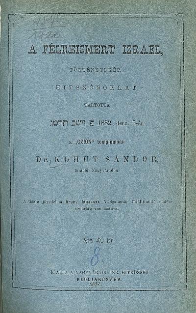 A félreismert Izrael, történeti kép, hitszónoklat tartotta 1882. decz. 5-én a