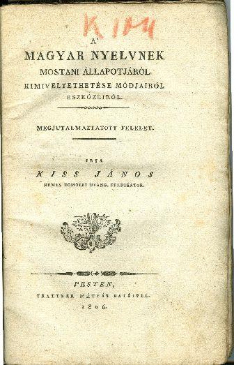 A magyar nyelvnek mostani állapotjáról kimiveltethetése módjairól eszközeiről