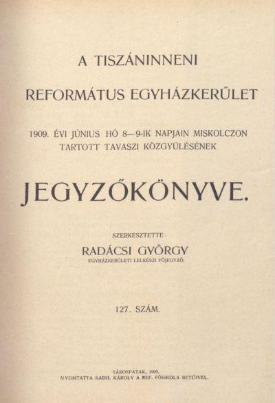 A Tiszáninneni Református Egyházkerület 1909. évi június hó 8-9-ik napjain Miskolczon tartott tavaszi közgyűlésének jegyzőkönyve. 127. szám
