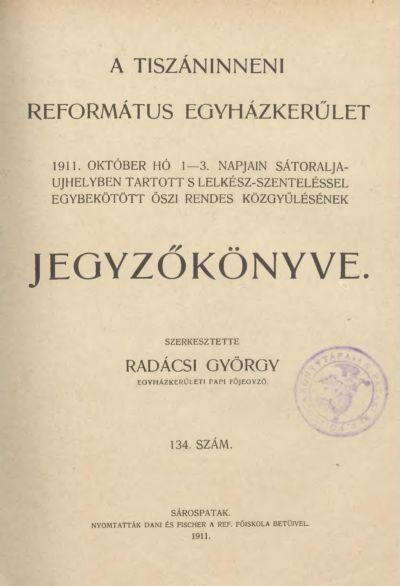 A Tiszáninneni Református Egyházkerület 1911. október hó 1-3. napjain Sátoraljaújhelyben tartott s lelkész-szenteléssel egybekötött őszi rendes közgyűlésének jegyzőkönyve. 134. szám