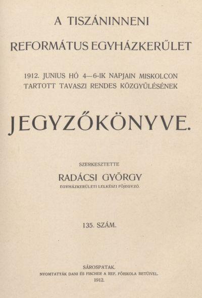 A Tiszáninneni Református Egyházkerület 1912. június hó 4-6-ik napjain Miskolcon tartott tavaszi rendes közgyűlésének jegyzőkönyve. 135. szám
