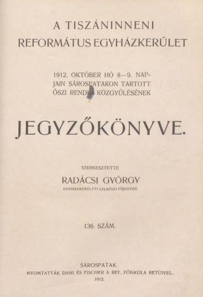 A Tiszáninneni Református Egyházkerület 1912. október hó 8-9. napjain Sárospatakon tartott őszi rendes közgyűlésének jegyzőkönyve. 136. szám