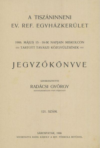 A Tiszáninneni Ev. Ref. Egyházkerület 1906. május 15-16-ik napjain Miskolcon tartott tavaszi közgyűlésének jegyzőkönyve. 121. szám