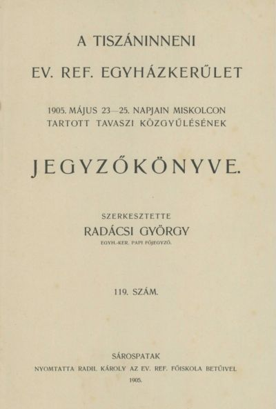 A Tiszáninneni Ev. Ref. Egyházkerület 1905. május 23-25. napjain Miskolcon tartott tavaszi közgyűlésének jegyzőkönyve. 119. szám