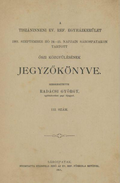 A Tiszáninneni Ev. Ref. Egyházkerület 1901. szeptember hó 24-25. napjain Sárospatakon tartott őszi közgyűlésének jegyzőkönyve. 112. szám