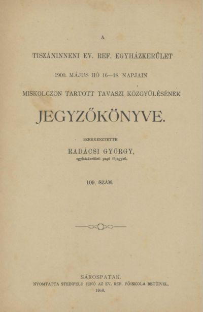 A Tiszáninneni Ev. Ref. Egyházkerület 1900. május hó 16-18. napjain Miskolczon tartott tavaszi közgyűlésének jegyzőkönyve. 109. szám
