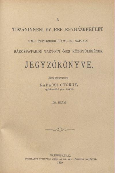 A Tiszáninneni Ev. Ref. Egyházkerület 1899. szeptember hó 26-27. napjain Sárospatakon tartott őszi közgyűlésének jegyzőkönyve. 108. szám