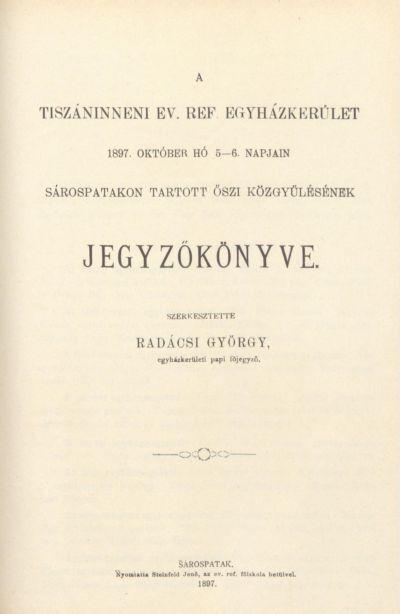A Tiszáninneni Ev. Ref. Egyházkerület 1897. október hó 5-6. napjain Sárospatakon tartott őszi közgyűlésének jegyzőkönyve.