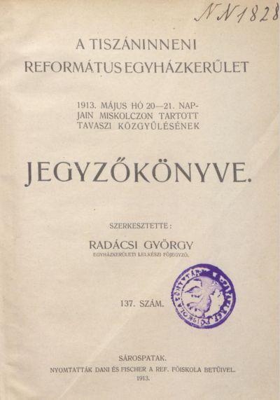 A Tiszáninneni Református Egyházkerület 1913. május hó 20-21. napjain Miskolczon tartott tavaszi közgyűlésének jegyzőkönyve. 137. szám