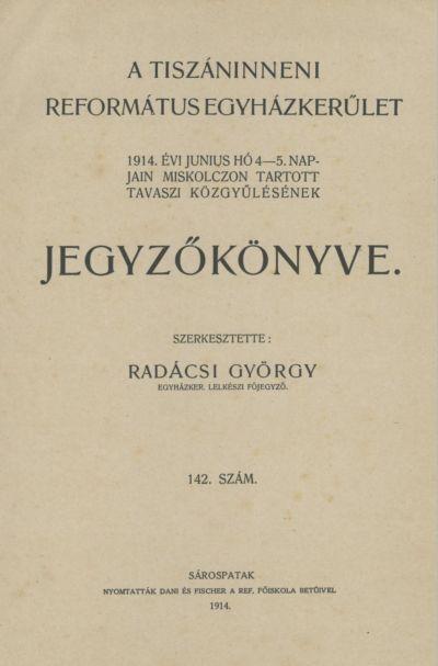A Tiszáninneni Református Egyházkerület 1914. évi június hó 4-5. napjain Miskolczon tartott tavaszi közgyűlésének jegyzőkönyve. 142. szám