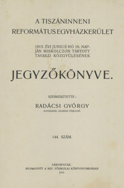A Tiszáninneni Református Egyházkerület 1915. évi június hó 10. napján Miskolczon tartott tavaszi közgyűlésének jegyzőkönyve. 144. szám