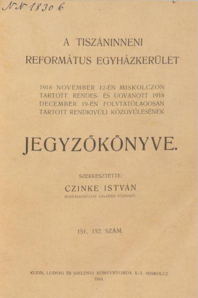 A Tiszáninneni Református Egyházkerület 1918. november 12-én Miskolczon tartott rendes- és ugyanott 1918. december 19-én folytatólagosan tartott rendkívüli közgyűlésének jegyzőkönyve. 151., 152. szám
