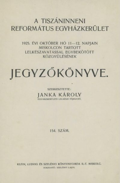 A Tiszáninneni Református Egyházkerület 1925. évi október hó 11-12. napjain Miskolcon tartott lelkészavatással egybekötött közgyűlésének jegyzőkönyve. 154. szám