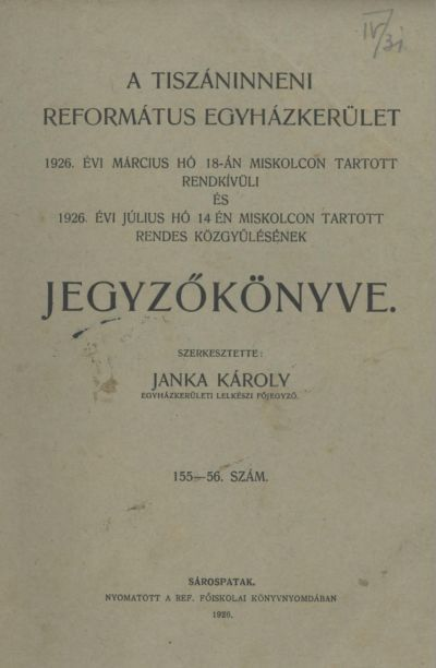 A Tiszáninneni Református Egyházkerület 1926. évi március hó 18-án Miskolcon tartott rendkívüli, és 1926. évi július hó 14-én Miskolcon tartott rendes közgyűlésének jegyzőkönyve. 155-156. szám