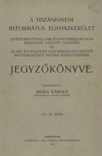 A Tiszáninneni Református Egyházkerület Intéző-bizottsága 1926. évi november hó 16-án Miskolcon tartott ülésének, és az 1927. évi július hó 12-én Miskolcon tartott egyházkerületi rendes közgyűlésének jegyzőkönyve. 157-158. szám