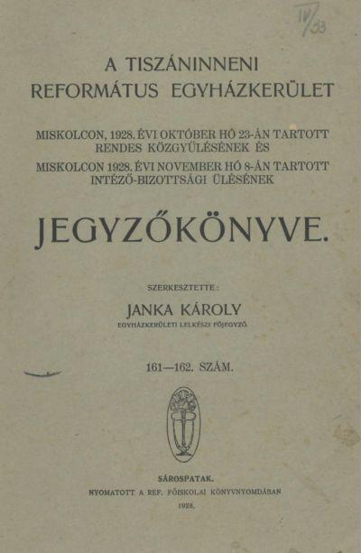 A Tiszáninneni Református Egyházkerület Miskolcon, 1928. évi október hó 23-án tartott rendes közgyűlésének és Miskolcon, 1928. évi november hó 8-án tartott intéző-bizottsági ülésének jegyzőkönyve. 161-162. szám