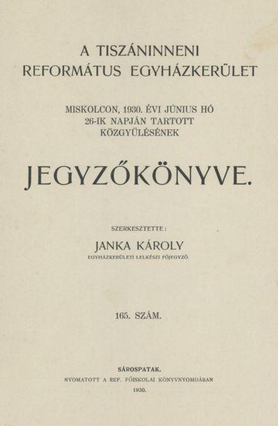 A Tiszáninneni Református Egyházkerület Miskolcon, 1930. évi június hó 26-ik napján tartott közgyűlésének jegyzőkönyve. 165. szám