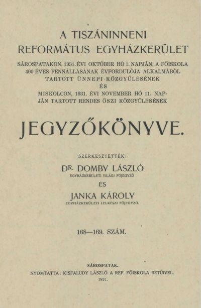 A Tiszáninneni Református Egyházkerület Sárospatakon, 1931. évi október hó 1. napján, a főiskola 400 éves fennállásának évfordulója alkalmából tartott ünnepi közgyűlésének és Miskolcon, 1931. évi november hó 11. napján tartott rendes őszi közgyűlésének jegyzőkönyve. 168-169. szám