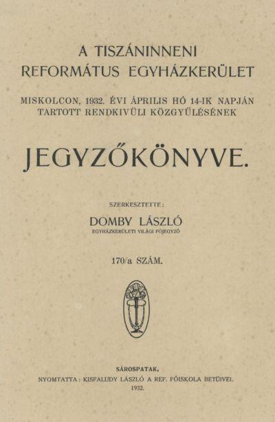 A Tiszáninneni Református Egyházkerület Miskolcon, 1932. évi április hó 14-ik napján tartott rendkívüli közgyűlésének jegyzőkönyve. 170/a. szám