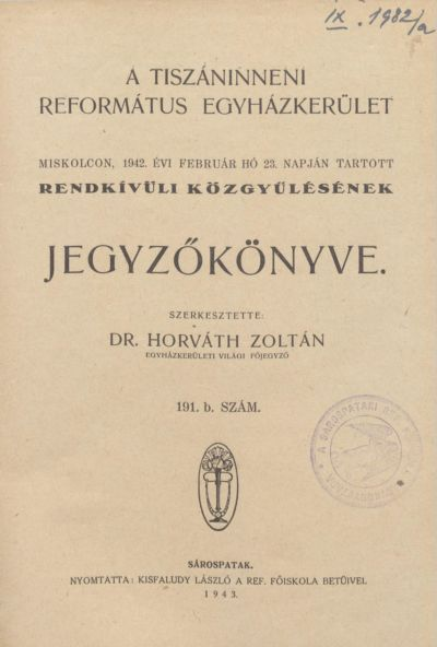 A Tiszáninneni Református Egyházkerület Miskolcon, 1942. évi február hó 23. napján tartott rendkívüli közgyűlésének jegyzőkönyve. 191. b. szám
