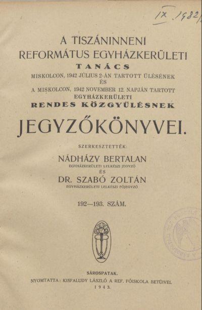 A Tiszáninneni Református Egyházkerületi Tanács Miskolcon, 1942. július 2-án tartott ülésének és a Miskolcon, 1942. november 12. napján tartott egyházkerületi rendes közgyűlésnek jegyzőkönyvei. 192-193. szám