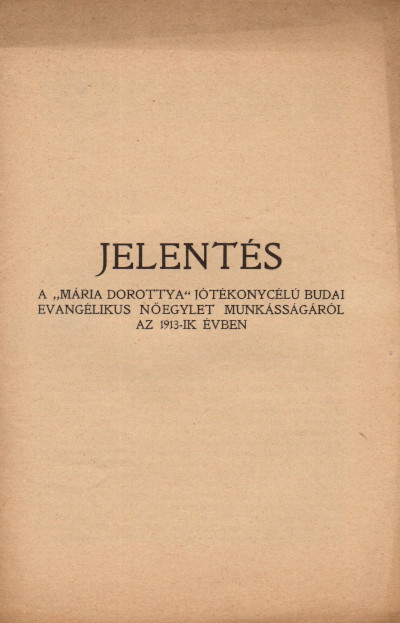 """Jelentés a """"Mária Dorottya jótékonycélú budai evangélikus nőegylet munkásságáról az 1913-ik évben"""