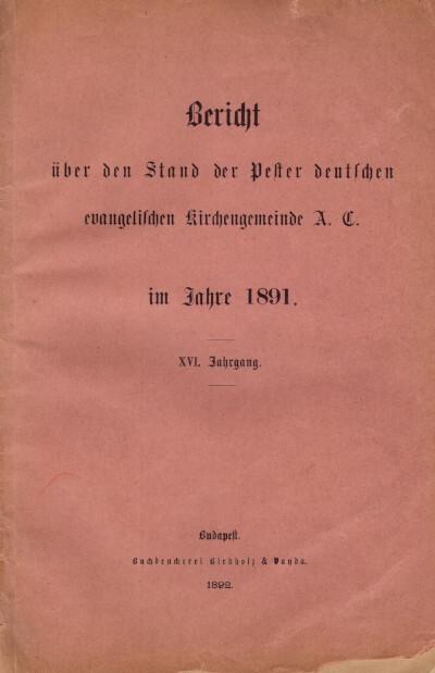 Bericht über den Stand der Pester deutschen evangelischen Kirchengemeinde A. C. im Jahre 1891