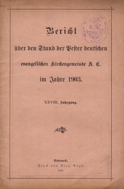 Bericht über den Stand der Pester deutschen evangelischen Kirchengemeinde A. C. im Jahre 1903