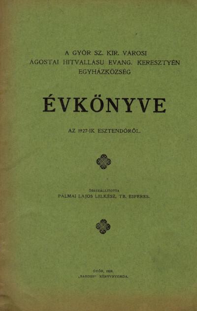A Győr szab. kir. városi ágostai hitvallású evang. keresztyén egyházközség évkönyve az 1927-ik esztendőről