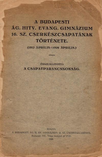 A budapesti ág. hitv. evang. gimnázium 16. sz. cserkészcsapatának története (1912 április—1928 április.)