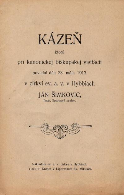 Kázeň ktorú pri kanonickej biskupskej visitácii povedal dňa 23. mája 1913 v cirkvi ev. a. v. v Hybbiach Ján Šimkovic, farár, liptovský senior