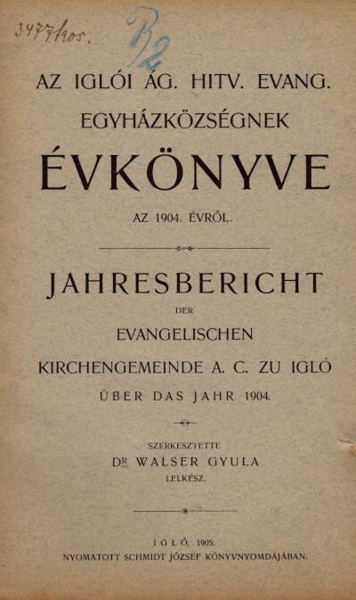 Az iglói ág. hitv. evang. egyházközségnek évkönyve az 1904. évről / Jahresbericht der Evangelischen Kirchengemeinde A. C. zu Igló über das Jahr 1904
