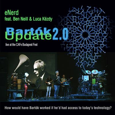 eNerd feat. Ben Neill & Luca Kézdy: Bartók Update 2.0