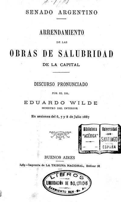 Arrendamiento de las obras de salubridad de la capital / discurso pronunciado por Eduardo Wilde ministro del Interior en sesiones del 6, 7 y 8 de julio 1887