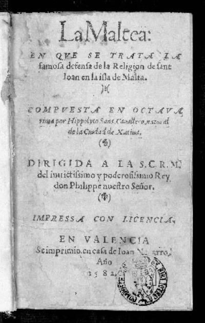 La Maltea : en que se trata la famosa defensa de la Religion de sant Ioan en la isla de Malta / compuesta en octava rima por Hippolyto Sans...