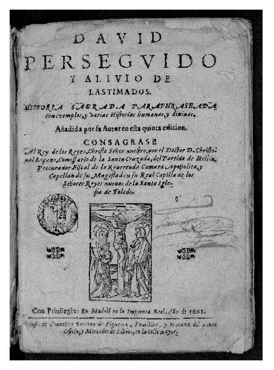 David perseguido y alivio de lastimados historia sagrada paraphraseada con exemplos, y varias historias humanas, y diuinas / añadida por su author