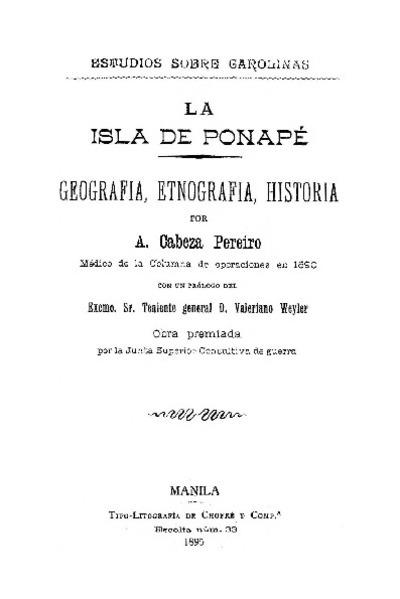La Isla de Ponapé : geografía, etnografía, historia / por A. Cabeza Pereiro ; con un prólogo del teniente general Valeriano Weyler