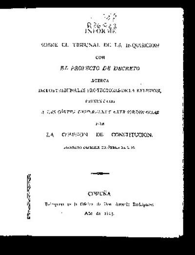Informe sobre el Tribunal de la Inquisición : con el proyecto de Decreto acerca de los tribunales protectores de la religión / presentado a las Cortes Generales y Extraordinarias por la Comisión de Constitución