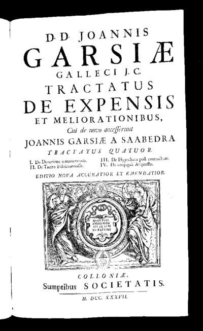 Ioannis Garsiae a Saavedra Galleci I.C. Opera juridica : duobus tomis comprehensa