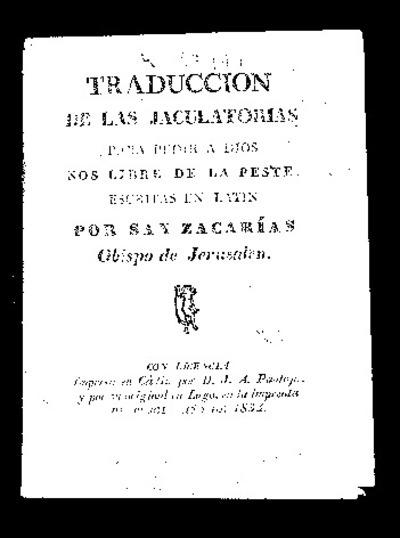 Traducción de las jaculatorias para pedir a Dios nos libre de la peste / escritas en latín por San Zacarías Obispo de Jerusalén