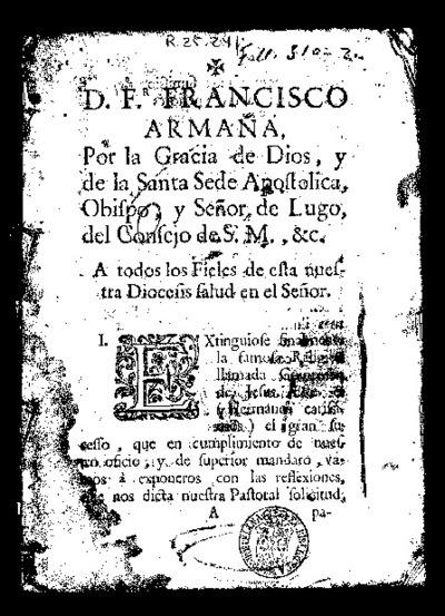 Extinguiose finalmente la famosa religion llamada Companía de Jesús ... : [Pastoral sobre la extinción de la Compañía de Jesús] / Francisco Armañá ... Obispo y Señor de Lugo ...