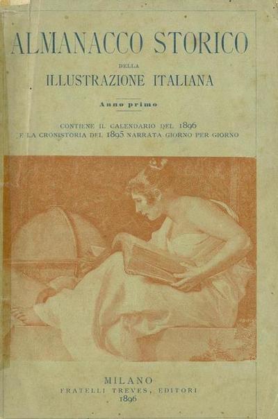 Almanacco storico della Illustrazione italiana : contiene il calendario del 1895 e la cronistoria del 1896 narrata giorno per giorno