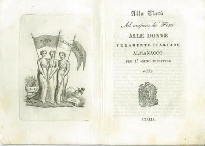 Alla virtù al sospiro de' forti donne veramente italiane : almanacco per l'anno bisestile 1832