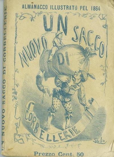 Un nuovo sacco di corbellerie : almanacco comico-strambo 1864. - Milano : Sonzogno, 1864. - 96 p. : ill. ; 15 cm