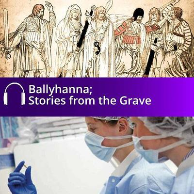 01 Introduction – Ballyhanna; Stories from the Grave